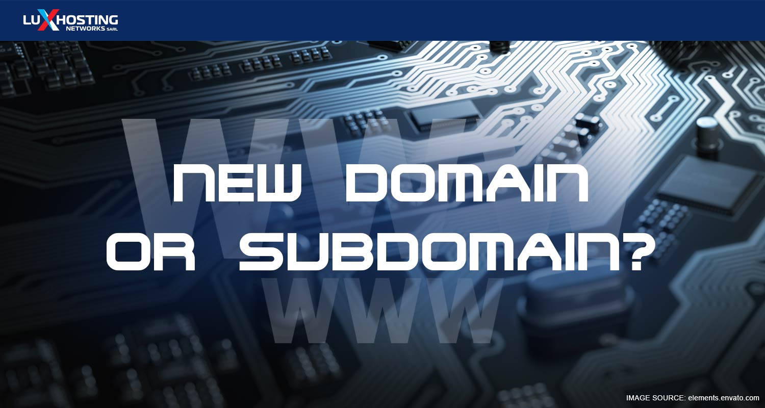 New Domain or Subdomain? What are the Pros and Cons?