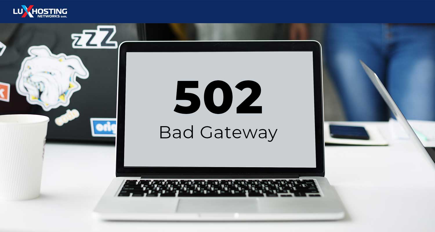 What is 502 Bad Gateway and How to Fix It